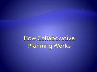 How Collaborative  Planning Works