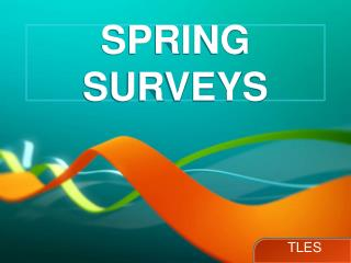 Spring surveys