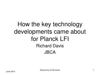 How the key technology developments came about for Planck LFI