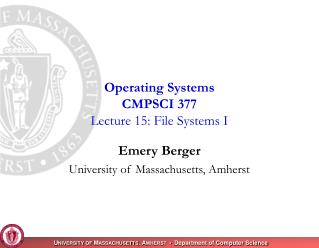 Operating Systems CMPSCI 377 Lecture 15: File Systems I