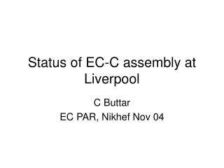Status of EC-C assembly at Liverpool