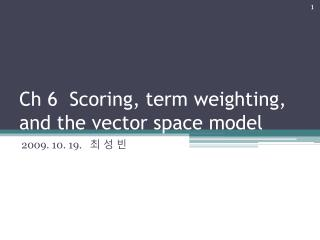 Ch 6  Scoring, term weighting, and the vector space model