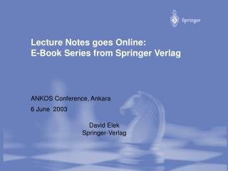 Lecture Notes goes Online:  E-Book Series from Springer Verlag