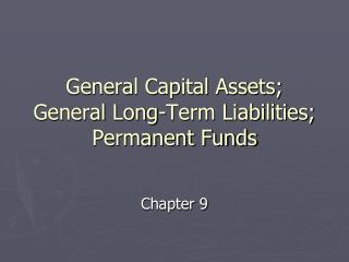 General Capital Assets; General Long-Term Liabilities; Permanent Funds
