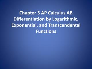 Chapter 5 AP Calculus AB Differentiation by Logarithmic, Exponential, and Transcendental Functions