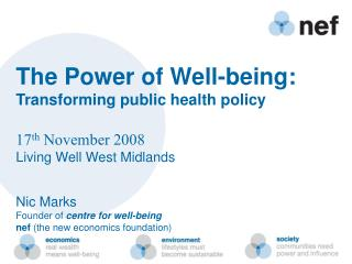 The Power of Well-being: Transforming public health policy 17 th  November 2008