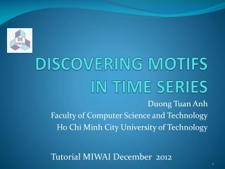 DISCOVERING MOTIFS IN TIME SERIES