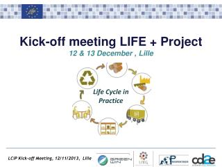 Kick-off meeting LIFE + Project 12 & 13  December  , Lille