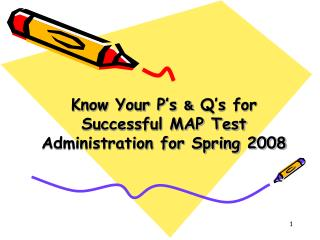 Know Your P's  &  Q's for Successful MAP Test Administration for Spring 2008
