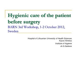 Hygienic care of the patient before surgery BARN 3rd Workshop, 1-2 October 2012, Sweden