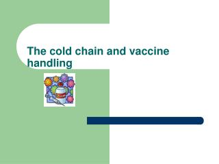 The cold chain and vaccine handling