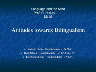 Language and the Mind  Prof. R. Hickey	  SS 06  Attitudes towards Bilingualism