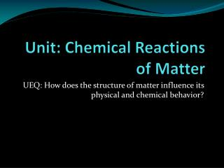 Unit: Chemical Reactions of Matter