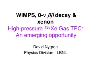 WIMPS, 0-    decay & xenon High-pressure  136 Xe Gas TPC: An emerging opportunity