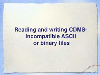 Reading and writing CDMS-incompatible ASCII  or binary files
