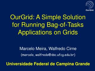 OurGrid: A Simple Solution for Running Bag-of-Tasks Applications on Grids
