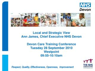Local and Strategic View Ann James, Chief Executive NHS Devon Devon Care Training Conference Tuesday 28 September 2010 W