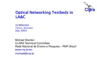 Optical Networking Testbeds in LA&C CCIRN2004 Cairns, Australia July 2004