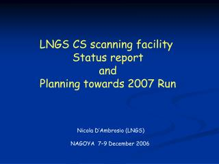 LNGS CS scanning facility  Status report and Planning towards 2007 Run
