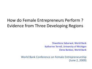 How do Female Entrepreneurs Perform ? Evidence from Three Developing Regions