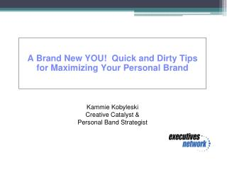 A Brand New YOU!  Quick and Dirty Tips for Maximizing Your Personal Brand