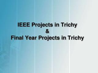 IEEE projects in Trichy,Final year Projects in Trichy