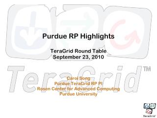 Purdue RP Highlights TeraGrid Round Table September 23, 2010