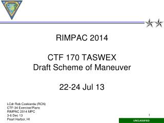 RIMPAC 2014 CTF 170 TASWEX Draft  Scheme of Maneuver 22-24 Jul 13