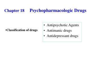 Chapter 18      Psychopharmacologic Drugs