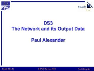 DS3 The Network and its Output Data Paul Alexander
