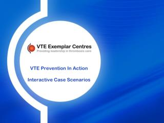VTE Prevention In Action Interactive Case Scenarios