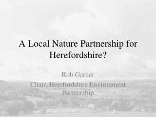 A Local Nature Partnership for Herefordshire?