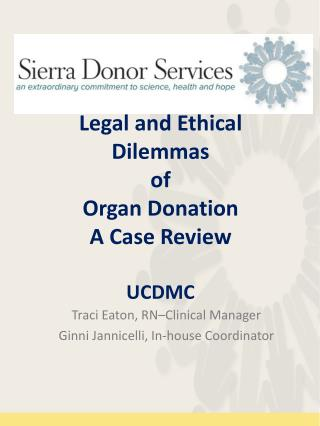 Legal and Ethical Dilemmas of Organ Donation A Case Review UCDMC