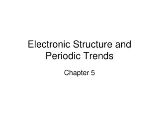 Electronic Structure and Periodic Trends