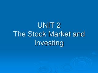 UNIT 2 The Stock Market and Investing