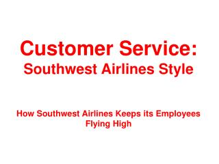 Customer Service:  Southwest Airlines Style How Southwest Airlines Keeps its Employees Flying High