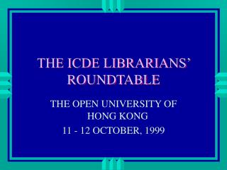 THE ICDE LIBRARIANS' ROUNDTABLE