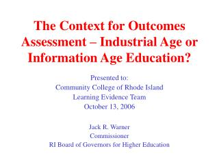 The Context for Outcomes Assessment – Industrial Age or Information Age Education?