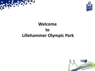 Welcome  to  Lillehammer Olympic Park