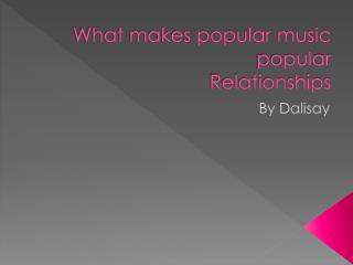 What makes popular music popular Relationships