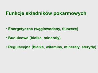 Funkcje składników pokarmowych  Energetyczna (węglowodany, tłuszcze)  Budulcowa (białka, minerały)