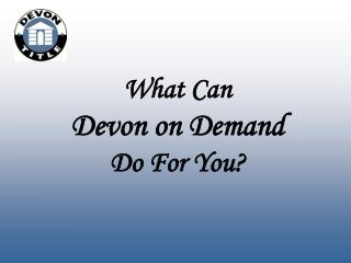 What Can Devon on Demand Do For You?