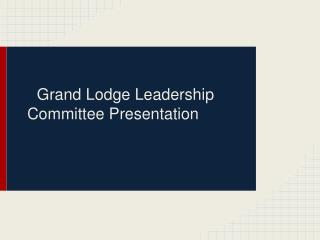 Grand Lodge Leadership Committee Presentation
