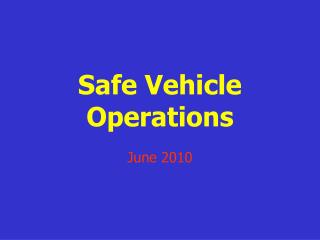 Safe Vehicle Operations