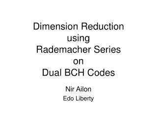 Dimension Reduction using Rademacher Series on Dual BCH Codes