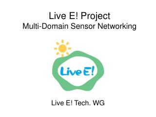 Live E! Project Multi-Domain Sensor Networking