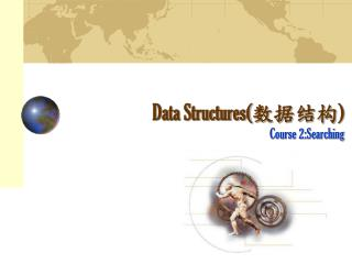 Data Structures( 数据结构 ) Course 2:Searching