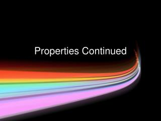 Properties Continued
