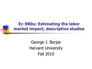 Ec-980u: Estimating the labor market impact, descriptive studies