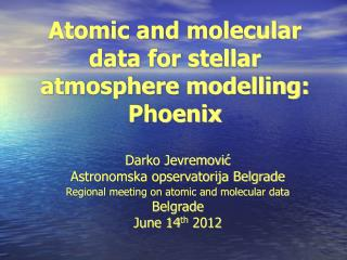 Atomic and molecular data for stellar atmosphere modelling: Phoenix